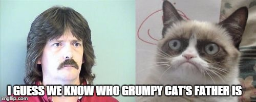 Grumpy Cats Father | I GUESS WE KNOW WHO GRUMPY CAT'S FATHER IS | image tagged in memes,grumpy cats father,grumpy cat,funny,funny memes | made w/ Imgflip meme maker