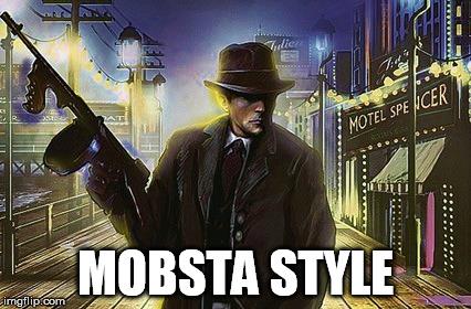 Image tagged in gangsta style,mobster,mafia,film noir,1930s