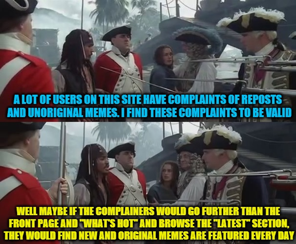Stop complaining and open your eyes...template inspired by the one by Mrwhite7387... | A LOT OF USERS ON THIS SITE HAVE COMPLAINTS OF REPOSTS  AND UNORIGINAL MEMES. I FIND THESE COMPLAINTS TO BE VALID WELL MAYBE IF THE COMPLAIN | image tagged in jack sparrow | made w/ Imgflip meme maker