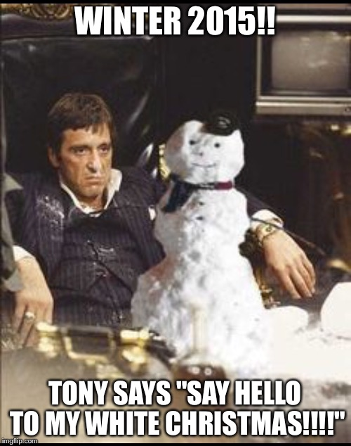 "WINTER 2015!! TONY SAYS ""SAY HELLO TO MY WHITE CHRISTMAS!!!!"" 