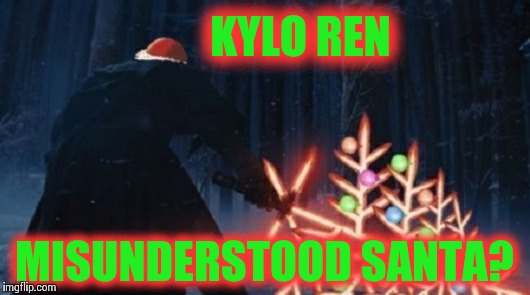 Kylo Ren was just trying to deliver presents until the Resistance interfered | KYLO REN MISUNDERSTOOD SANTA? | image tagged in memes,star wars,the force awakens,kylo ren,christmas | made w/ Imgflip meme maker