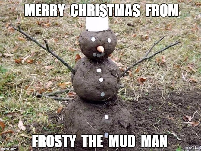 Frosty The Mud Man - Imgflip