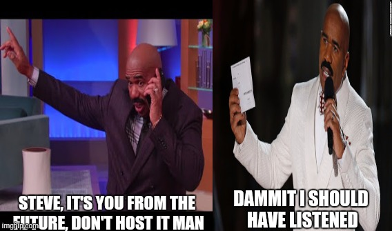 STEVE, IT'S YOU FROM THE FUTURE,DON'T HOST IT MAN DAMMIT I SHOULD HAVE LISTENED | image tagged in celebrity | made w/ Imgflip meme maker