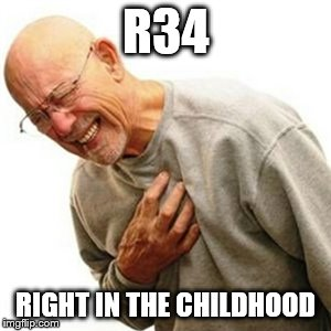 Right In The Childhood Meme | R34 RIGHT IN THE CHILDHOOD | image tagged in memes,right in the childhood | made w/ Imgflip meme maker