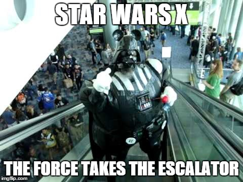 Where will it end? | STAR WARS X THE FORCE TAKES THE ESCALATOR | image tagged in star wars,memes | made w/ Imgflip meme maker