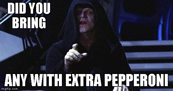 DID YOU BRING ANY WITH EXTRA PEPPERONI | made w/ Imgflip meme maker