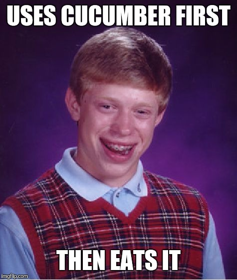 Bad Luck Brian Meme | USES CUCUMBER FIRST THEN EATS IT | image tagged in memes,bad luck brian | made w/ Imgflip meme maker