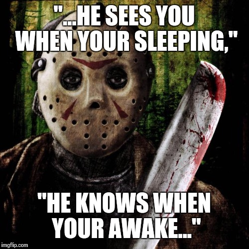 "Santa, is that you?...   Merry Xmas everyone :) | ""...HE SEES YOU WHEN YOUR SLEEPING,"" ""HE KNOWS WHEN YOUR AWAKE..."" 