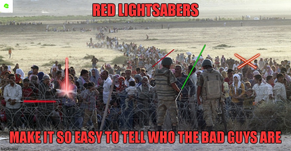 If only it was this easy! | RED LIGHTSABERS MAKE IT SO EASY TO TELL WHO THE BAD GUYS ARE | image tagged in lightsaber,refugees,looks good to me | made w/ Imgflip meme maker