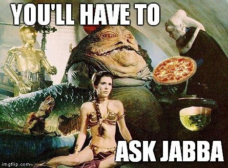 YOU'LL HAVE TO ASK JABBA | made w/ Imgflip meme maker