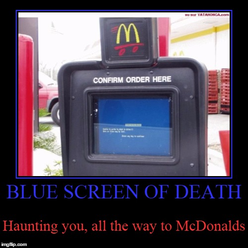 Blue Screen of Death | BLUE SCREEN OF DEATH | Haunting you, all the way to McDonalds | image tagged in funny,demotivationals,windows,blue screen of death,mcdonalds | made w/ Imgflip demotivational maker