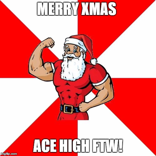 Jersey Santa | MERRY XMAS ACE HIGH FTW! | image tagged in memes,jersey santa | made w/ Imgflip meme maker