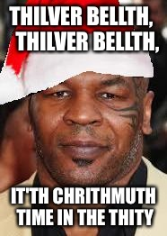 Merry chrithmuth | THILVER BELLTH,  THILVER BELLTH, IT'TH CHRITHMUTH TIME IN THE THITY | image tagged in mike tyson thanta clauth,holidays,merry christmas,front page,funny christmas | made w/ Imgflip meme maker