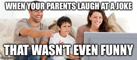 Look at the kid in the middle. | WHEN YOUR PARENTS LAUGH AT A JOKE THAT WASN'T EVEN FUNNY | image tagged in tv,laughing,mtv,parents,family,bad tv | made w/ Imgflip meme maker