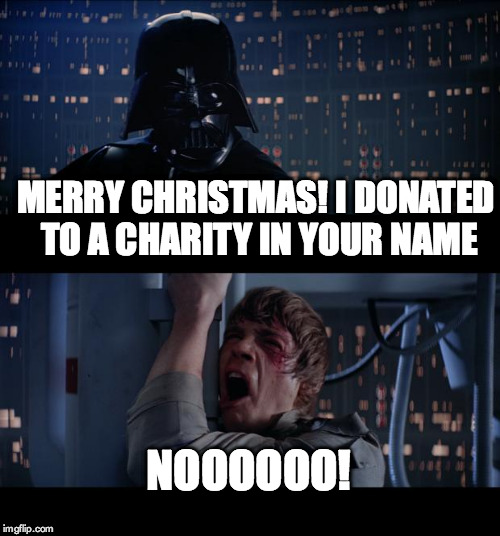 star wars no meme merry christmas i donated to a charity in your name - Merry Christmas Star Wars