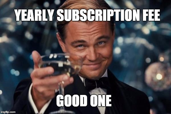 Yearly Fee | YEARLY SUBSCRIPTION FEE GOOD ONE | image tagged in memes,leonardo dicaprio cheers,cod,gaming,call of duty,sarcasm | made w/ Imgflip meme maker