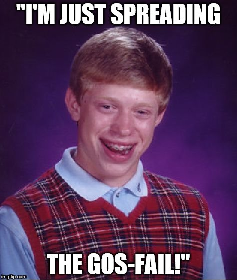"Bad Luck Brian Meme | ""I'M JUST SPREADING THE GOS-FAIL!"" 