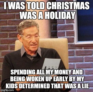 Christmas Memes For Kids.Christmas Is The Worst Day Off Of Work Imgflip