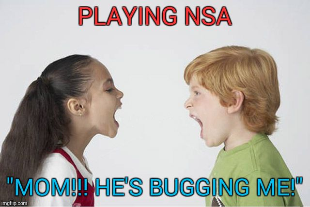 "Kids fighting | PLAYING NSA ""MOM!!! HE'S BUGGING ME!"" 