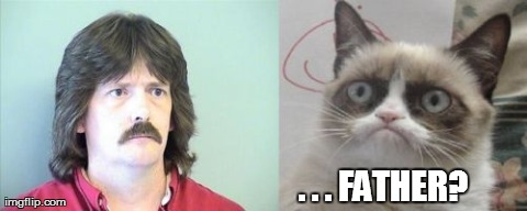 Grumpy Cats Father | . . . FATHER? | image tagged in memes,grumpy cats father,grumpy cat | made w/ Imgflip meme maker