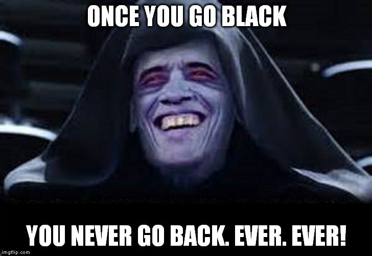 ONCE YOU GO BLACK YOU NEVER GO BACK. EVER. EVER! | made w/ Imgflip meme maker
