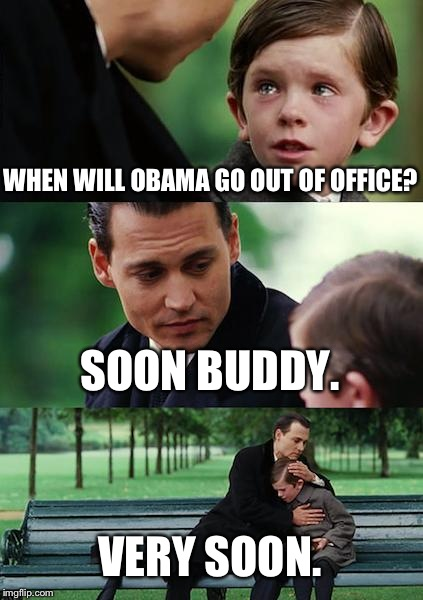 Finding Neverland Meme | WHEN WILL OBAMA GO OUT OF OFFICE? SOON BUDDY. VERY SOON. | image tagged in memes,finding neverland | made w/ Imgflip meme maker