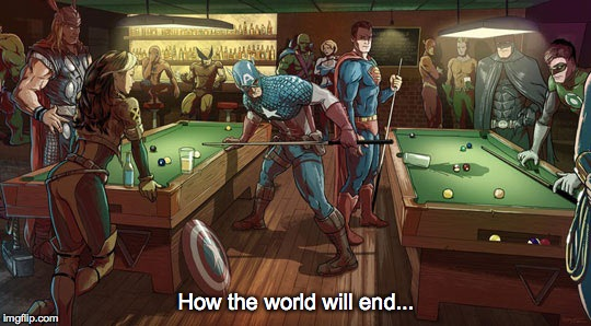 The end of the world... | How the world will end... | image tagged in oops,avengers,justice league,end of the world | made w/ Imgflip meme maker