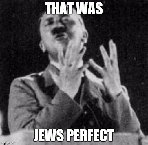 THAT WAS JEWS PERFECT | made w/ Imgflip meme maker