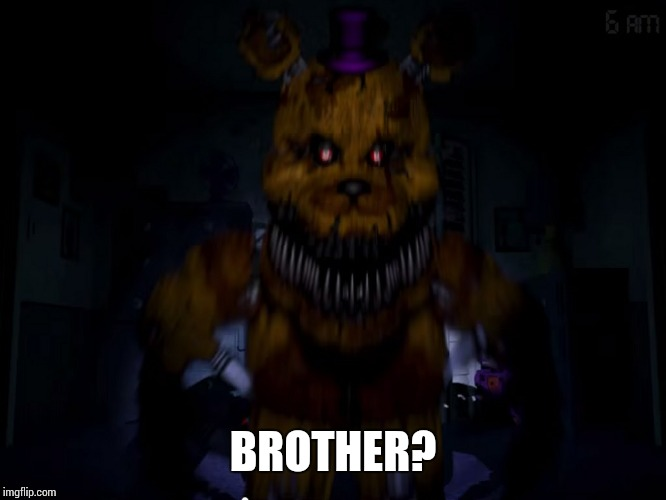 Fredbear | BROTHER? | image tagged in fredbear | made w/ Imgflip meme maker