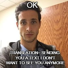 OK TRANSLATION= SENDING YOU A TEXT I DON'T WANT TO SEE YOU ANYMORE | made w/ Imgflip meme maker