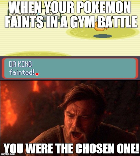 Image tagged in pokemon,star wars,you were the chosen one ...