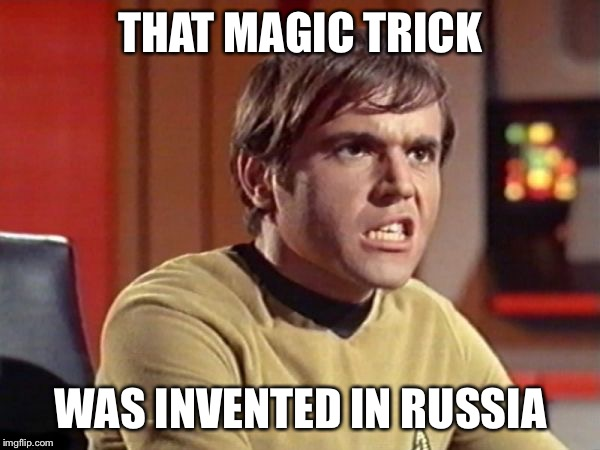 Chekov | THAT MAGIC TRICK WAS INVENTED IN RUSSIA | image tagged in chekov | made w/ Imgflip meme maker