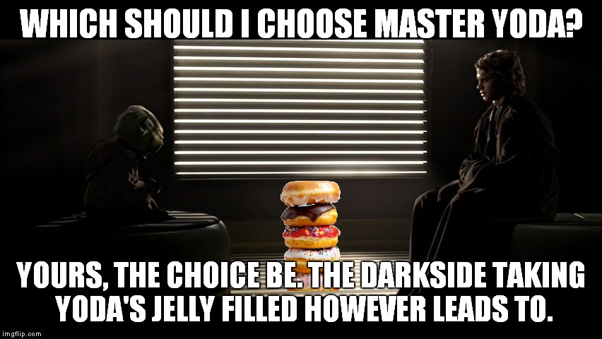 WHICH SHOULD I CHOOSE MASTER YODA? YOURS, THE CHOICE BE. THE DARKSIDE TAKING YODA'S JELLY FILLED HOWEVER LEADS TO. | made w/ Imgflip meme maker
