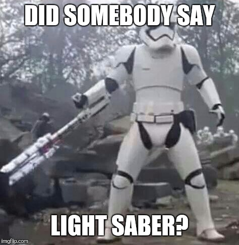 DID SOMEBODY SAY LIGHT SABER? | made w/ Imgflip meme maker