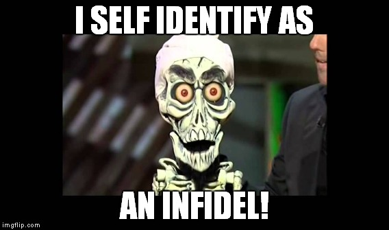 I SELF IDENTIFY AS AN INFIDEL! | made w/ Imgflip meme maker