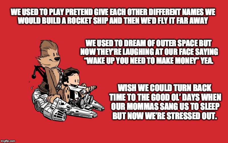 21 Pilots Salute | WE USED TO PLAY PRETENDGIVE EACH OTHER DIFFERENT NAMESWE WOULD BUILD A ROCKET SHIPAND THEN WE'D FLY IT FAR AWAY WE USED TO DREAM OF OUTER | image tagged in han solo,chewbacca,calvin and hobbes,twenty one pilots | made w/ Imgflip meme maker