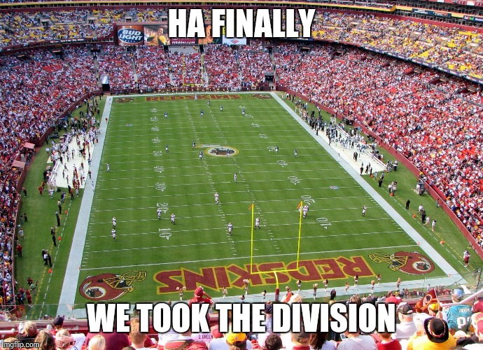 Redskins | HA FINALLY WE TOOK THE DIVISION | image tagged in redskins | made w/ Imgflip meme maker