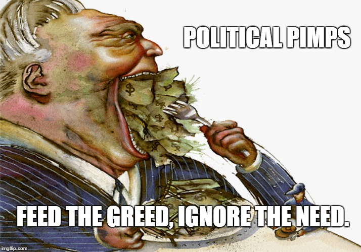 Political Pimps | POLITICAL PIMPS FEED THE GREED, IGNORE THE NEED. | image tagged in pimps,greed,need,rigged game,politics | made w/ Imgflip meme maker