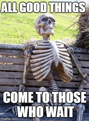 weyoy waiting skeleton meme imgflip,All The Things Meme Maker