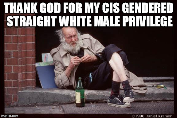 THANK GOD FOR MY CIS GENDERED STRAIGHT WHITE MALE PRIVILEGE | made w/ Imgflip meme maker