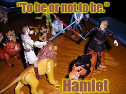 """To be or not to be."" - Hamlet 