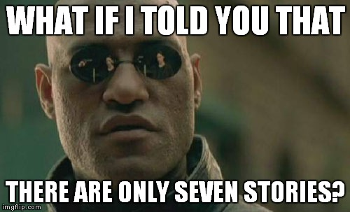 Matrix Morpheus Meme | WHAT IF I TOLD YOU THAT THERE ARE ONLY SEVEN STORIES? | image tagged in memes,matrix morpheus | made w/ Imgflip meme maker