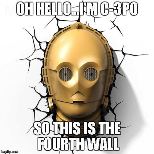 I had to have someone explain to me what the fourth wall was awhile back, then I found this. | OH HELLO...I'M C-3PO SO THIS IS THE FOURTH WALL | image tagged in c-3po fourth wall,star wars,funny,memes,fourth wall,c-3po | made w/ Imgflip meme maker