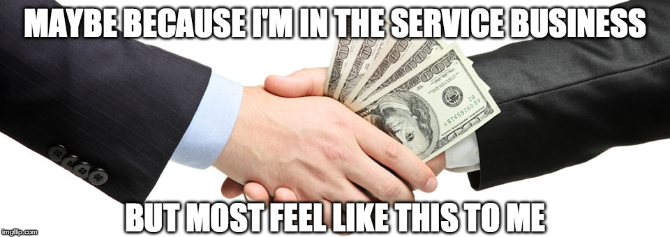 MAYBE BECAUSE I'M IN THE SERVICE BUSINESS BUT MOST FEEL LIKE THIS TO ME | made w/ Imgflip meme maker