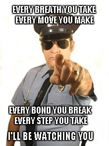 I'm sure this has been done before but EMDE put the song in my head so I made it anyway. | EVERY BREATH YOU TAKE EVERY MOVE YOU MAKE EVERY BOND YOU BREAK EVERY STEP YOU TAKE I'LL BE WATCHING YOU | image tagged in the police,every breath you take,memes,funny,cops | made w/ Imgflip meme maker