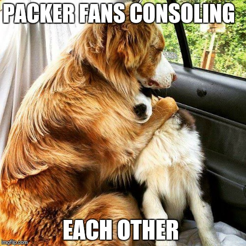 PACKER FANS CONSOLING EACH OTHER | image tagged in green bay packers | made w/ Imgflip meme maker