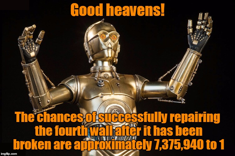 Good heavens! The chances of successfully repairing the fourth wall after it has been broken are approximately 7,375,940 to 1 | made w/ Imgflip meme maker