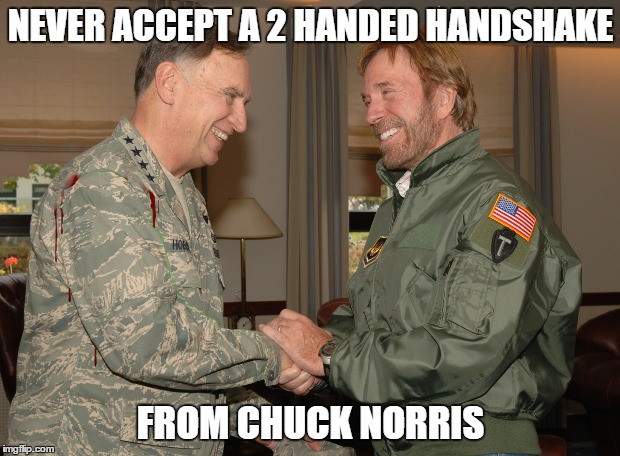 NEVER ACCEPT A 2 HANDED HANDSHAKE FROM CHUCK NORRIS | made w/ Imgflip meme maker