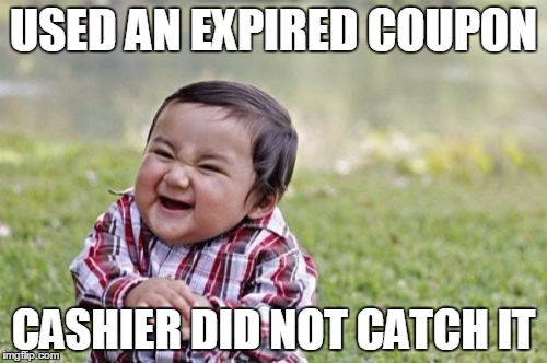 Evil Toddler Meme | USED AN EXPIRED COUPON CASHIER DID NOT CATCH IT | image tagged in memes,evil toddler | made w/ Imgflip meme maker