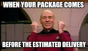 Happy Picard | WHEN YOUR PACKAGE COMES BEFORE THE ESTIMATED DELIVERY | image tagged in happy picard | made w/ Imgflip meme maker
